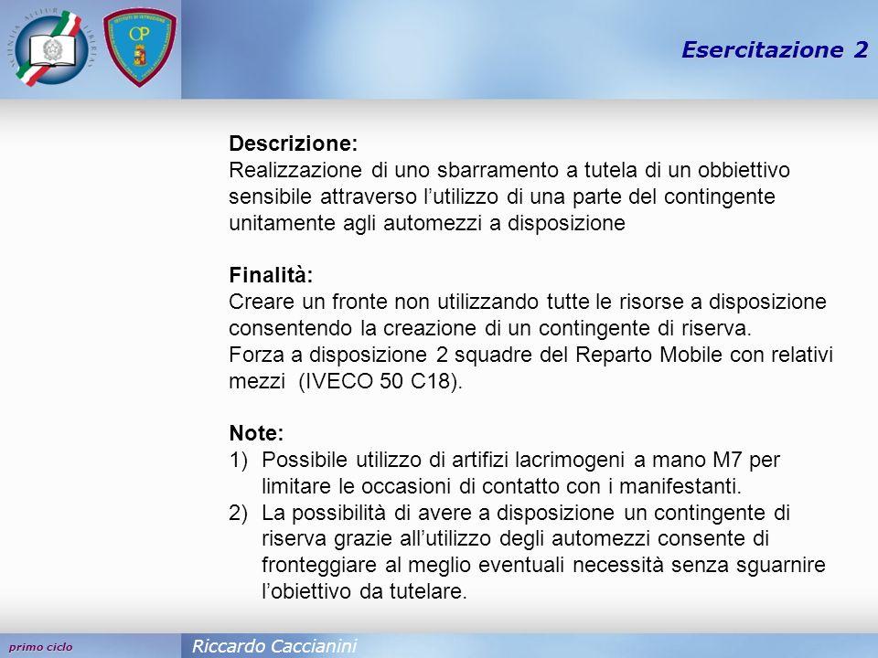 primo ciclo Esercitazione 2 Riccardo Caccianini Descrizione: Realizzazione di uno sbarramento a tutela di un obbiettivo sensibile attraverso lutilizzo