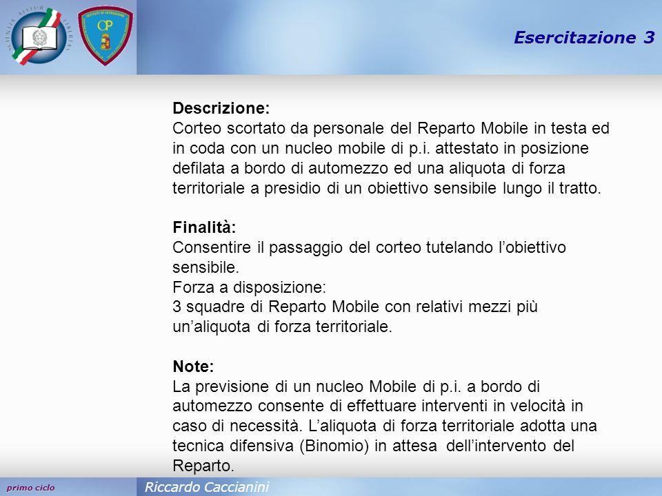 primo ciclo Esercitazione 3 Riccardo Caccianini Descrizione: Corteo scortato da personale del Reparto Mobile in testa ed in coda con un nucleo mobile di p.i.