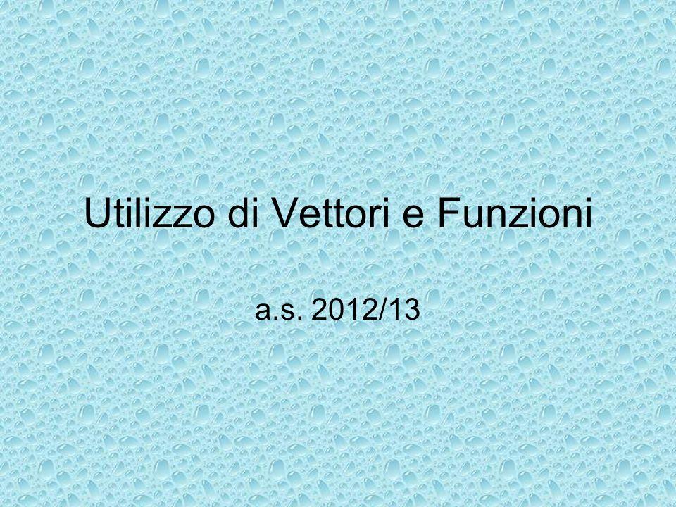 Utilizzo di Vettori e Funzioni a.s. 2012/13