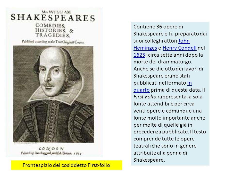 Contiene 36 opere di Shakespeare e fu preparato dai suoi colleghi attori John Heminges e Henry Condell nel 1623, circa sette anni dopo la morte del drammaturgo.