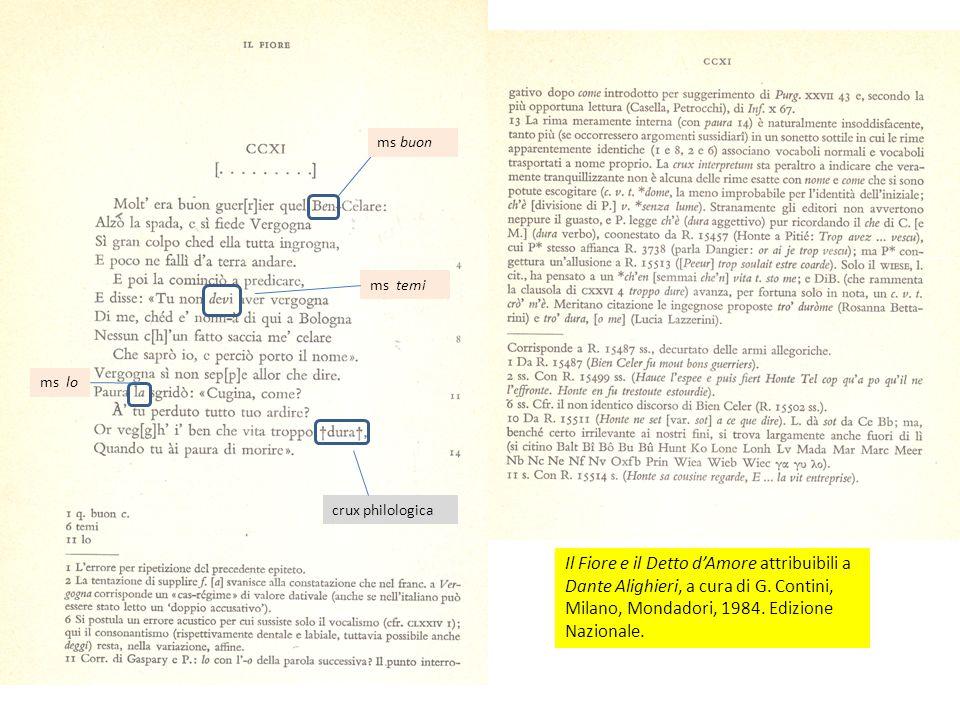 Il Fiore e il Detto dAmore attribuibili a Dante Alighieri, a cura di G. Contini, Milano, Mondadori, 1984. Edizione Nazionale. ms buon ms temi ms lo cr