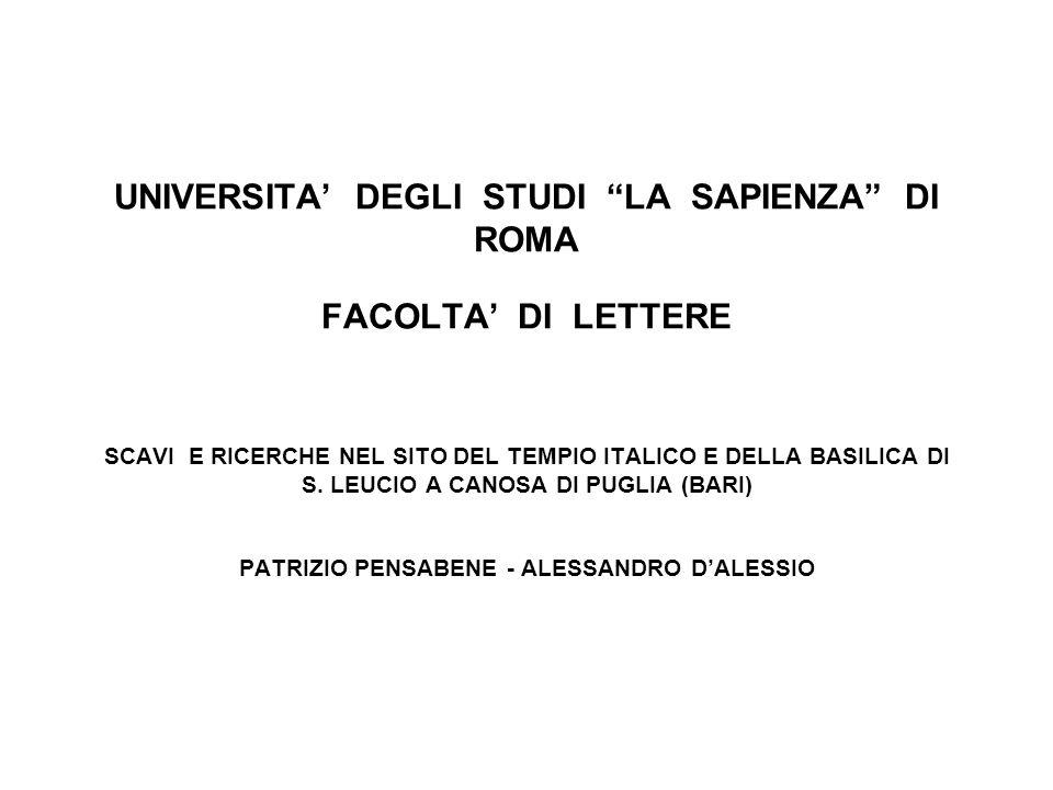 UNIVERSITA DEGLI STUDI LA SAPIENZA DI ROMA FACOLTA DI LETTERE SCAVI E RICERCHE NEL SITO DEL TEMPIO ITALICO E DELLA BASILICA DI S. LEUCIO A CANOSA DI P