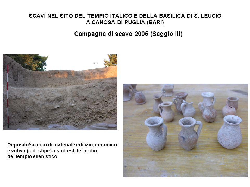 SCAVI NEL SITO DEL TEMPIO ITALICO E DELLA BASILICA DI S. LEUCIO A CANOSA DI PUGLIA (BARI) Campagna di scavo 2005 (Saggio III) Deposito/scarico di mate
