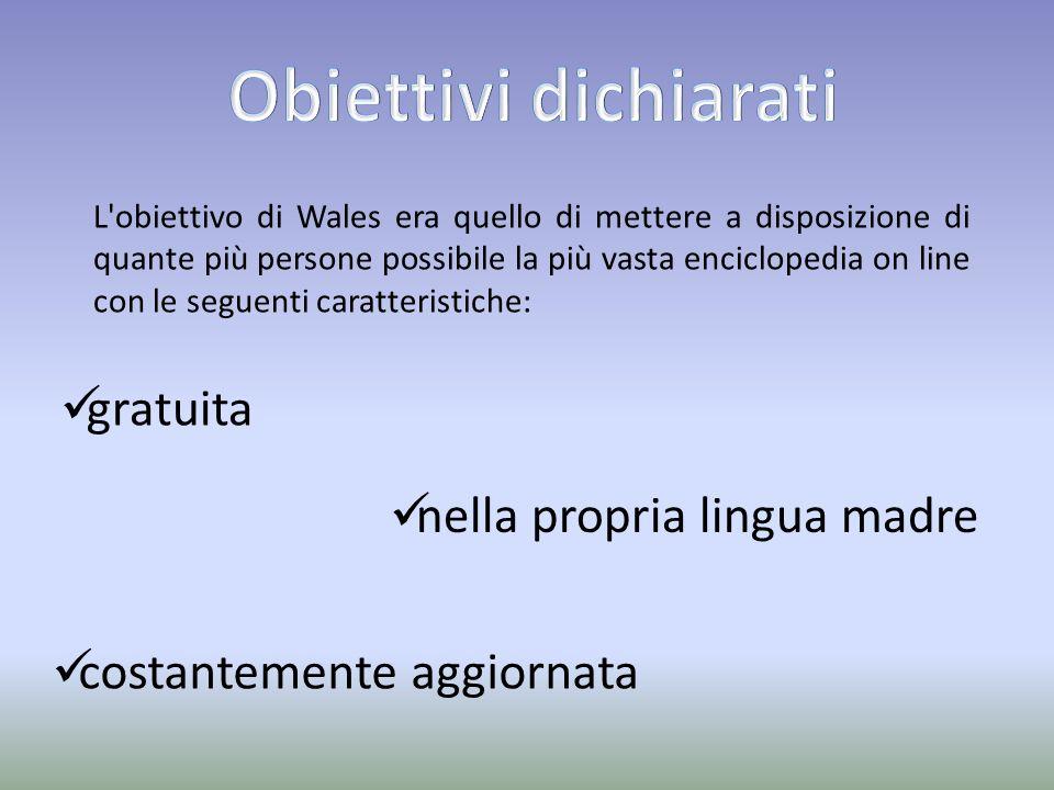 L obiettivo di Wales era quello di mettere a disposizione di quante più persone possibile la più vasta enciclopedia on line con le seguenti caratteristiche: gratuita nella propria lingua madre costantemente aggiornata