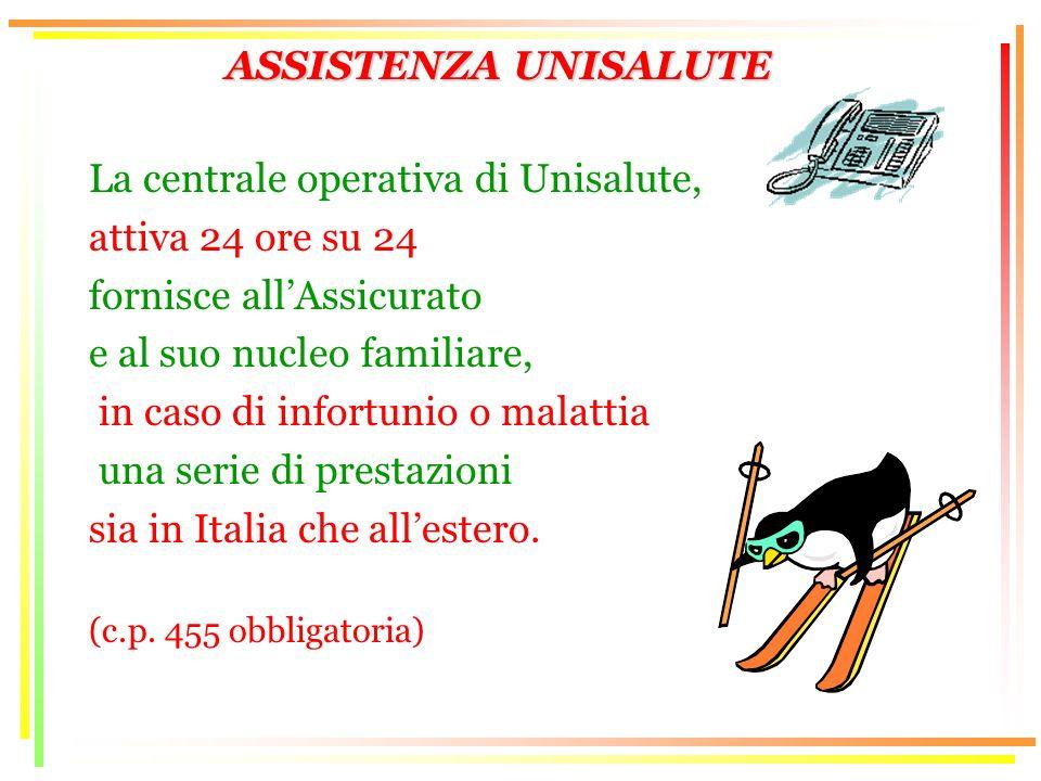 ASSISTENZA UNISALUTE La centrale operativa di Unisalute, attiva 24 ore su 24 fornisce allAssicurato e al suo nucleo familiare, in caso di infortunio o malattia una serie di prestazioni sia in Italia che allestero.
