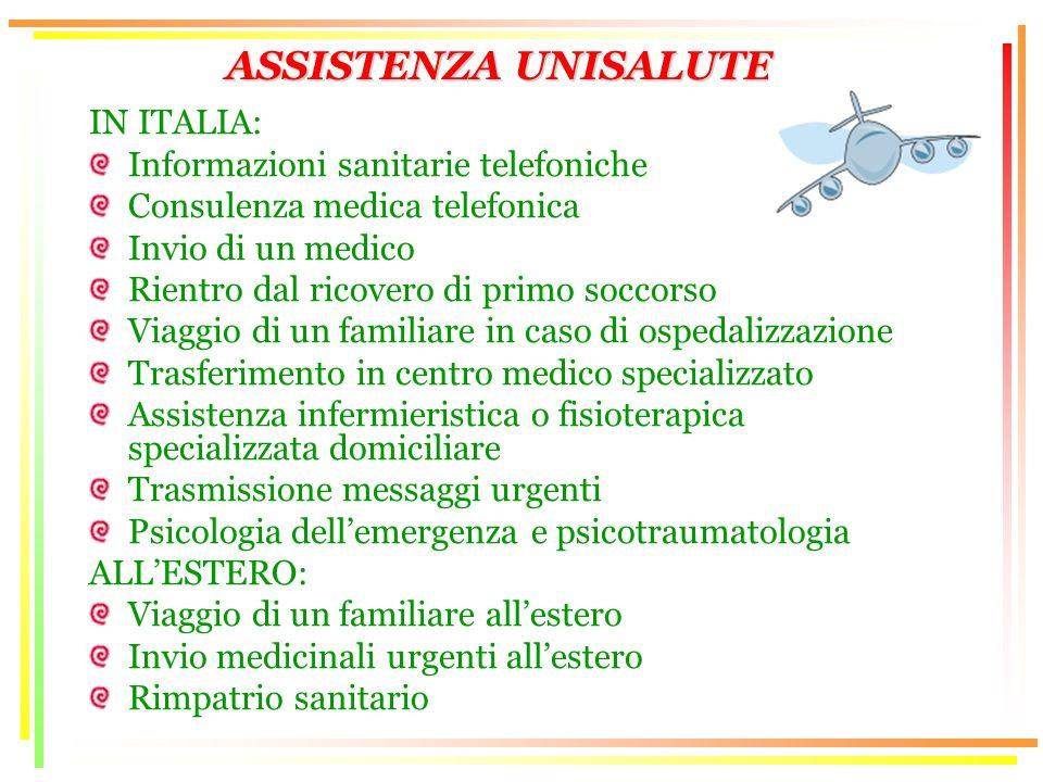 ASSISTENZA UNISALUTE IN ITALIA: Informazioni sanitarie telefoniche Consulenza medica telefonica Invio di un medico Rientro dal ricovero di primo socco