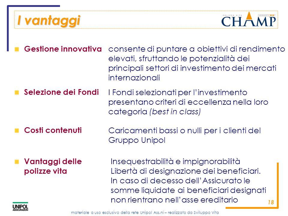 materiale a uso esclusivo della rete Unipol Ass.ni – realizzato da Sviluppo Vita 18 I vantaggi Gestione innovativa Selezione dei Fondi Costi contenuti