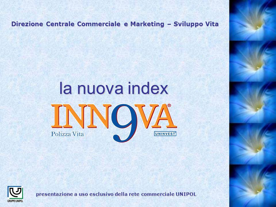 la nuova index presentazione a uso esclusivo della rete commerciale UNIPOL Direzione Centrale Commerciale e Marketing – Sviluppo Vita