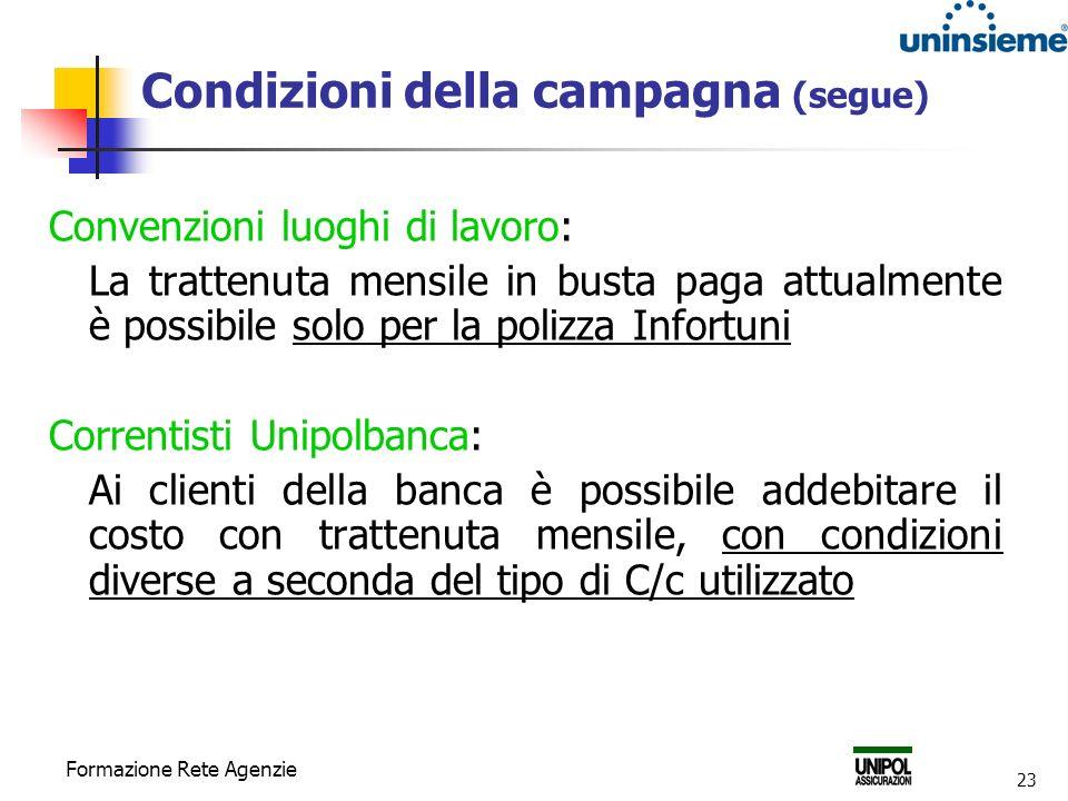 Formazione Rete Agenzie 23 Condizioni della campagna (segue) Convenzioni luoghi di lavoro: La trattenuta mensile in busta paga attualmente è possibile