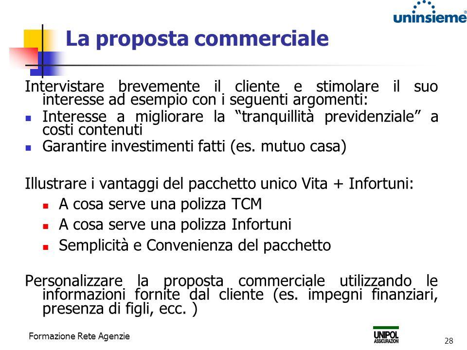 Formazione Rete Agenzie 28 La proposta commerciale Intervistare brevemente il cliente e stimolare il suo interesse ad esempio con i seguenti argomenti