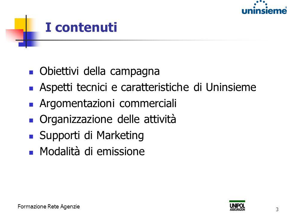 Formazione Rete Agenzie 3 I contenuti Obiettivi della campagna Aspetti tecnici e caratteristiche di Uninsieme Argomentazioni commerciali Organizzazion