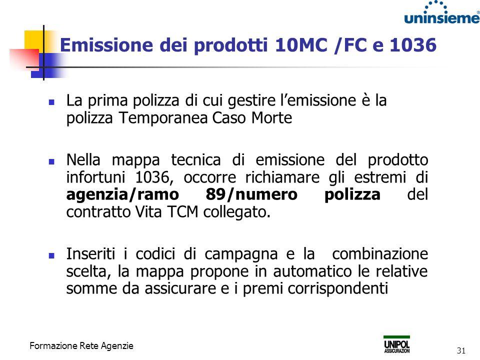 Formazione Rete Agenzie 31 Emissione dei prodotti 10MC /FC e 1036 La prima polizza di cui gestire lemissione è la polizza Temporanea Caso Morte Nella