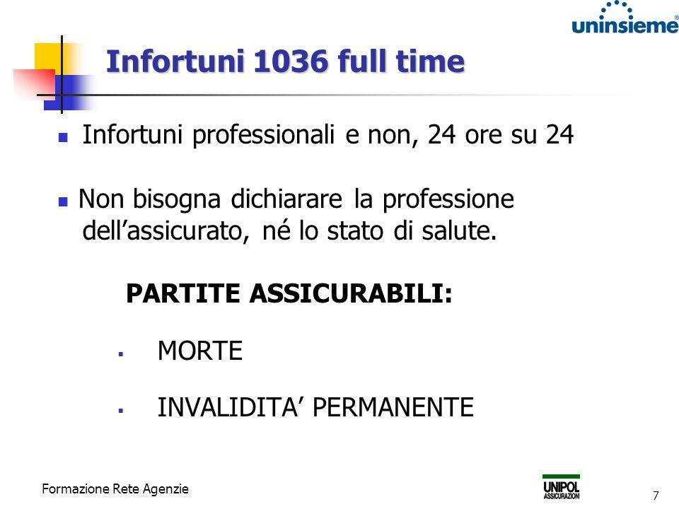 Formazione Rete Agenzie 7 Infortuni 1036 full time Infortuni professionali e non, 24 ore su 24 Non bisogna dichiarare la professione dellassicurato, né lo stato di salute.