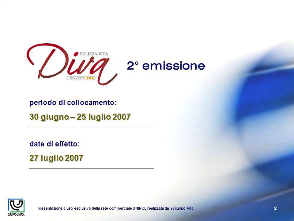 presentazione a uso esclusivo della rete commerciale UNIPOL realizzata da Sviluppo Vita 2 periodo di collocamento: 30 giugno – 25 luglio 2007 data di effetto: 27 luglio 2007 2° emissione