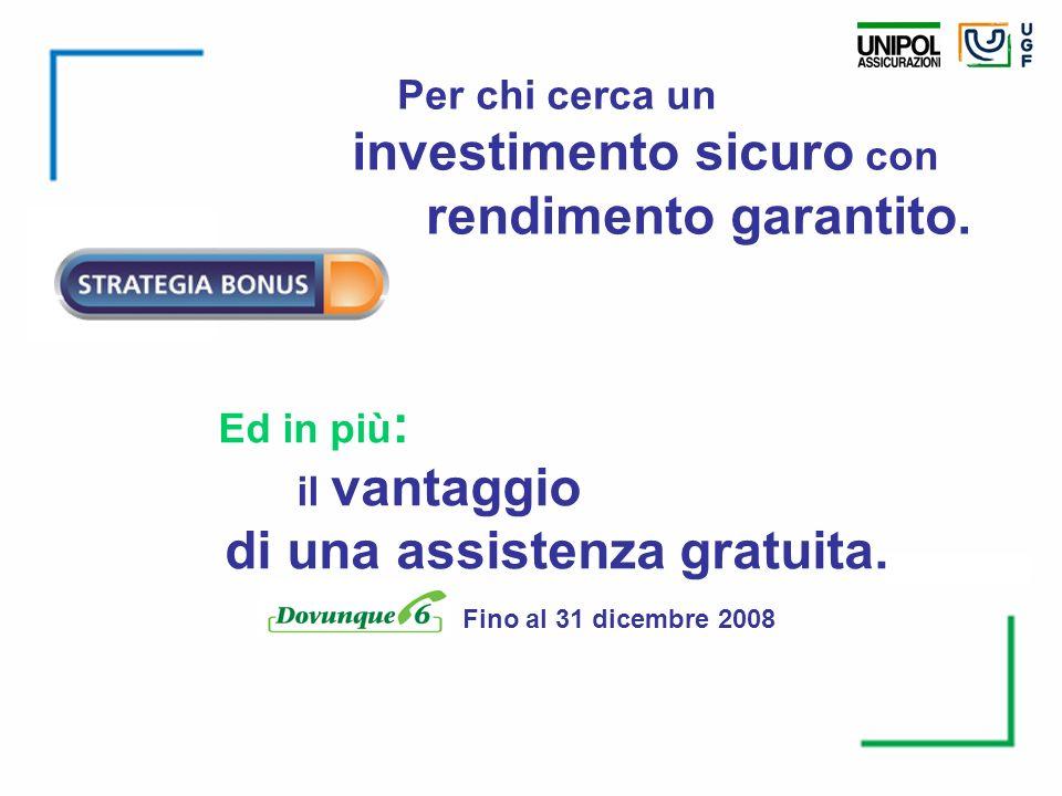 Per chi cerca un investimento sicuro con rendimento garantito. il vantaggio di una assistenza gratuita. Fino al 31 dicembre 2008 Ed in più :