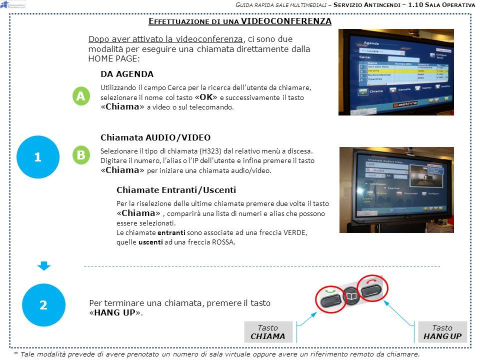 G UIDA RAPIDA SALE MULTIMEDIALI – S ERVIZIO A NTINCENDI – 1.10 S ALA O PERATIVA E FFETTUAZIONE DI UNA VIDEOCONFERENZA Dopo aver attivato la videoconferenza, C i sono due modalità per eseguire una chiamata direttamente dalla HOME PAGE: 1 Chiamata AUDIO/VIDEO Selezionare il tipo di chiamata (H323) dal relativo menù a discesa.