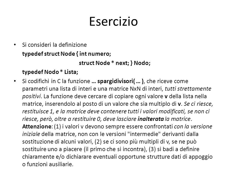 Esercizio Si consideri la definizione typedef struct Node { int numero; struct Node * next; } Nodo; typedef Nodo * Lista; Si codifichi in C la funzion