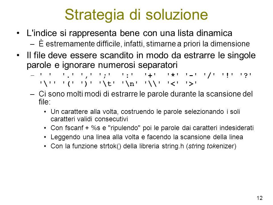 12 Strategia di soluzione L'indice si rappresenta bene con una lista dinamica –È estremamente difficile, infatti, stimarne a priori la dimensione Il f