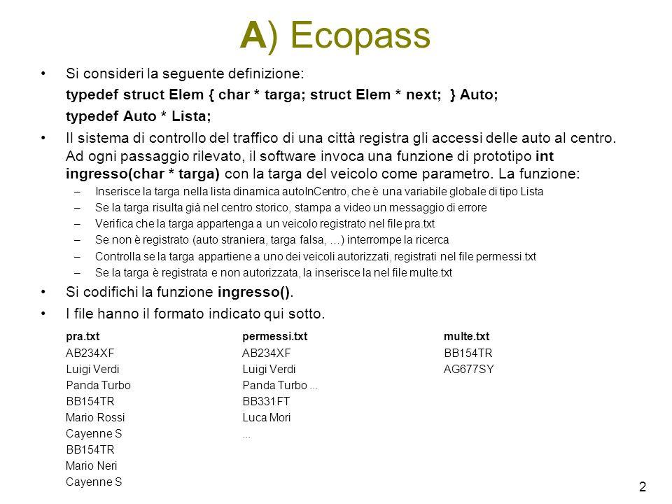 2 A) Ecopass Si consideri la seguente definizione: typedef struct Elem { char * targa; struct Elem * next; } Auto; typedef Auto * Lista; Il sistema di