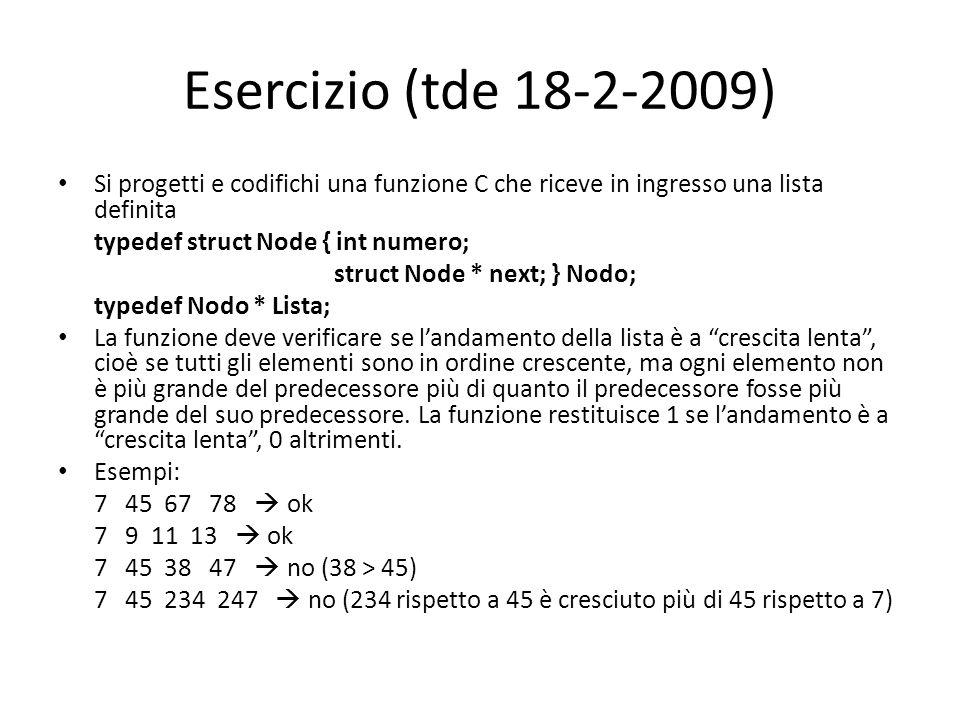 Esercizio (tde 18-2-2009) Si progetti e codifichi una funzione C che riceve in ingresso una lista definita typedef struct Node { int numero; struct No