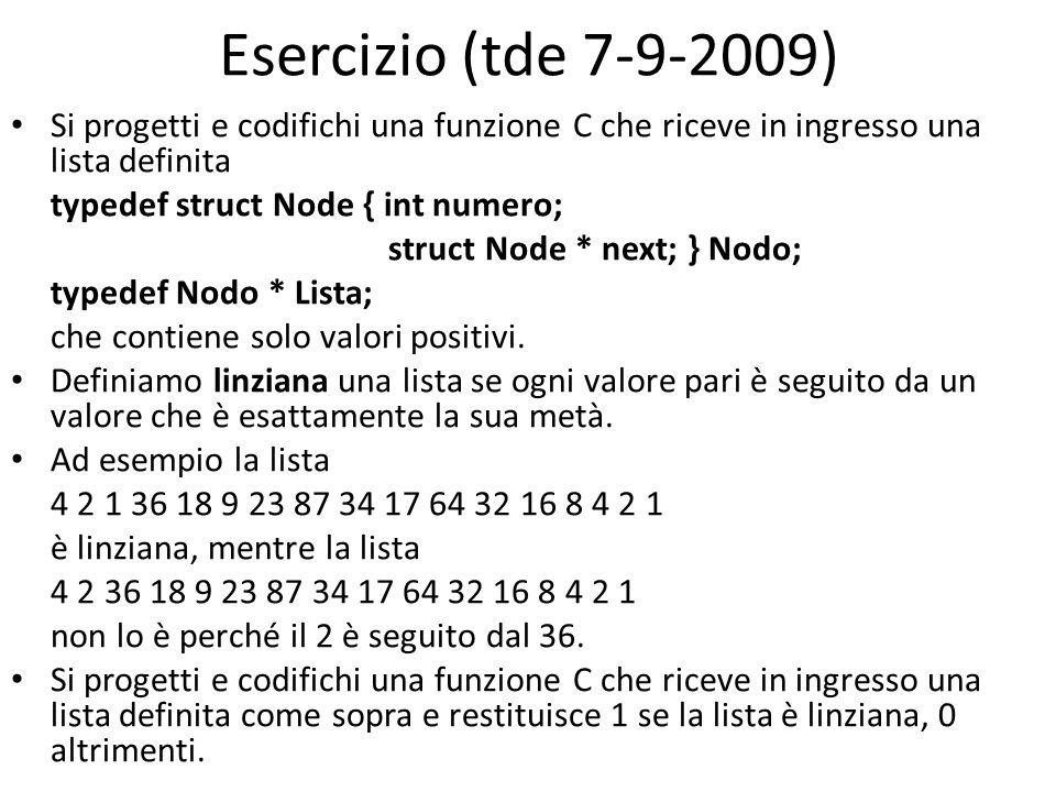 Esercizio (tde 7-9-2009) Si progetti e codifichi una funzione C che riceve in ingresso una lista definita typedef struct Node { int numero; struct Nod