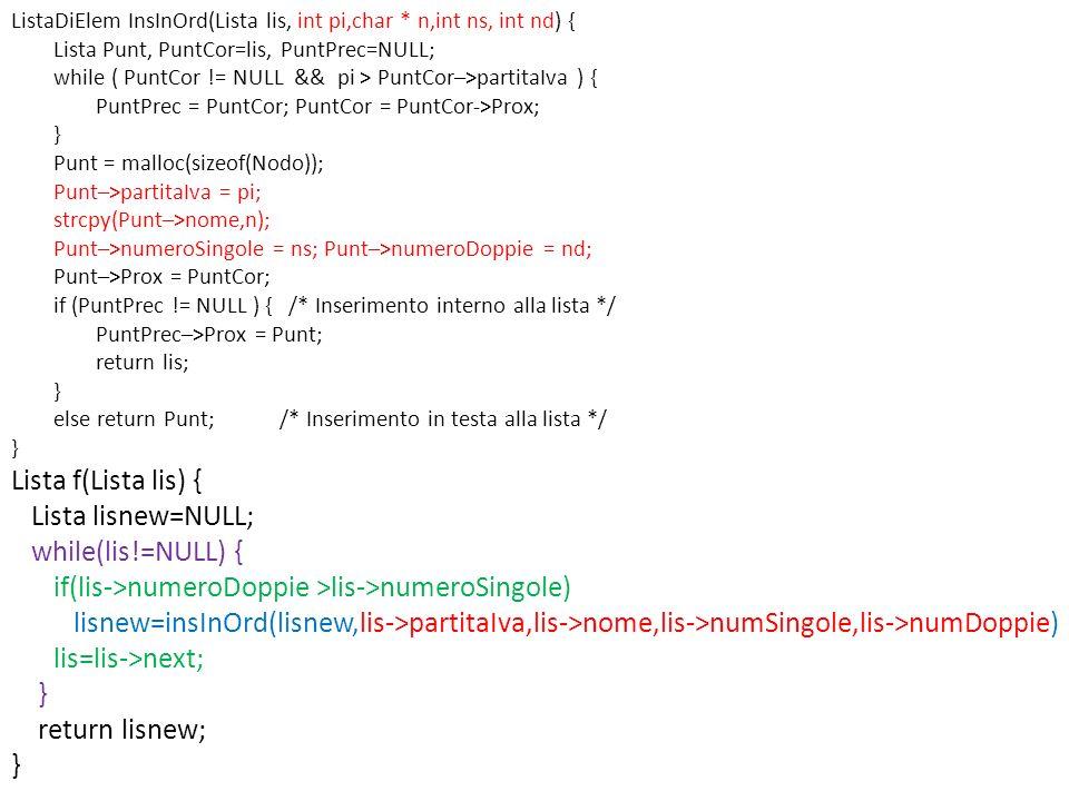 ListaDiElem InsInOrd(Lista lis, int pi,char * n,int ns, int nd) { Lista Punt, PuntCor=lis, PuntPrec=NULL; while ( PuntCor != NULL && pi > PuntCor–>par