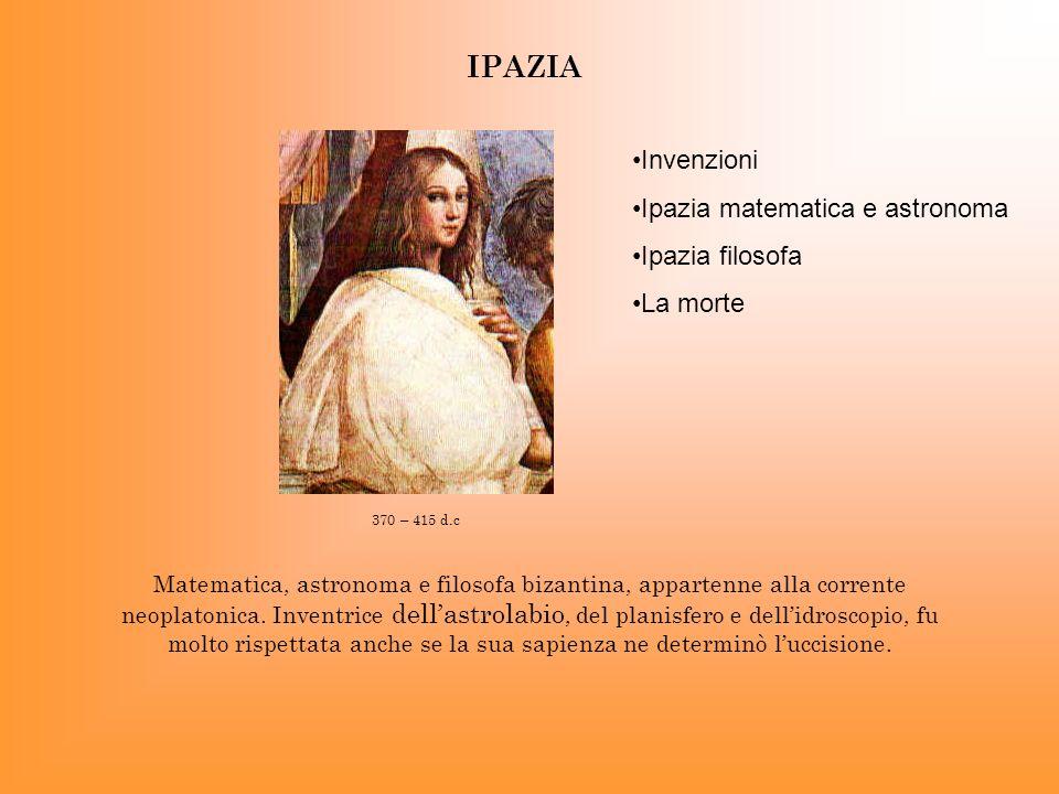 Matematica, astronoma e filosofa bizantina, appartenne alla corrente neoplatonica. Inventrice dellastrolabio, del planisfero e dellidroscopio, fu molt
