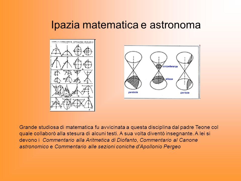 Grande studiosa di matematica fu avvicinata a questa disciplina dal padre Teone col quale collaborò alla stesura di alcuni testi. A sua volta diventò