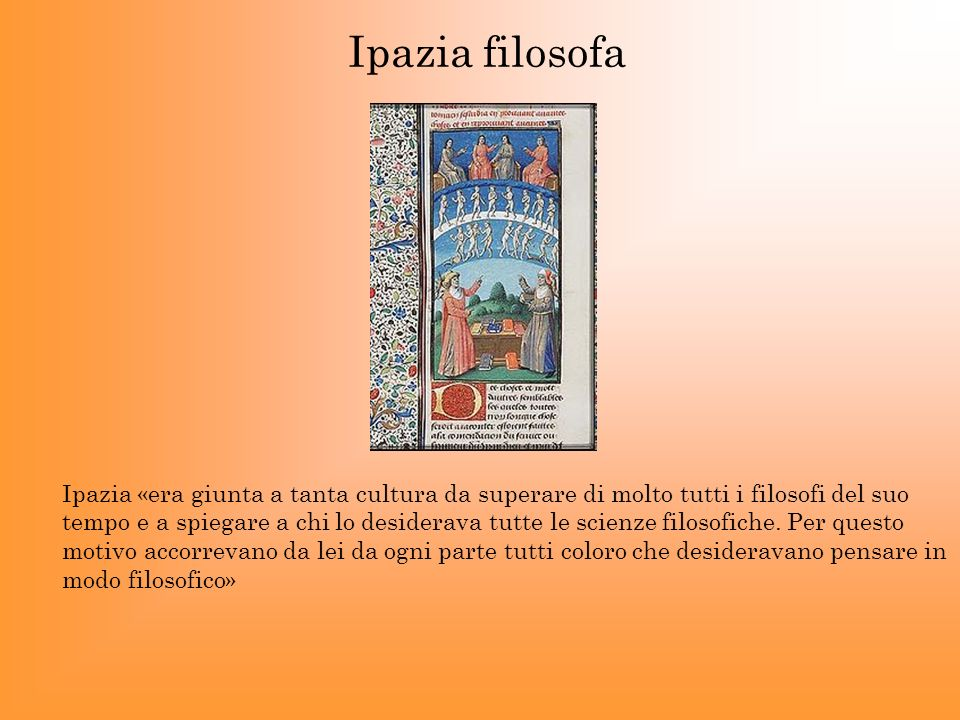 Ipazia «era giunta a tanta cultura da superare di molto tutti i filosofi del suo tempo e a spiegare a chi lo desiderava tutte le scienze filosofiche.