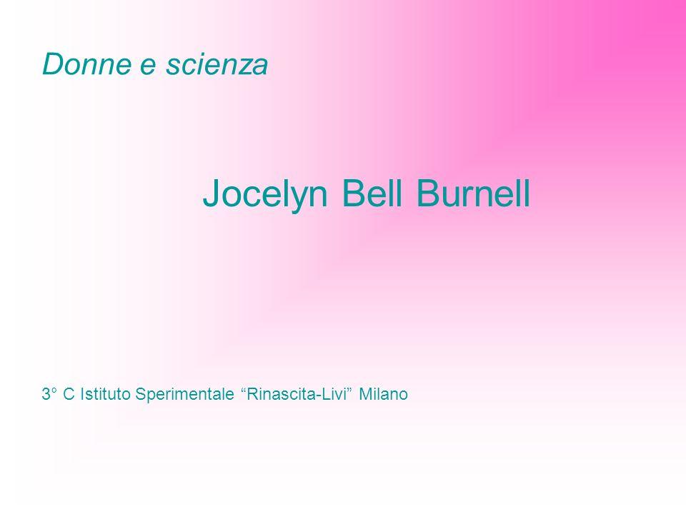 Donne e scienza Jocelyn Bell Burnell 3° C Istituto Sperimentale Rinascita-Livi Milano
