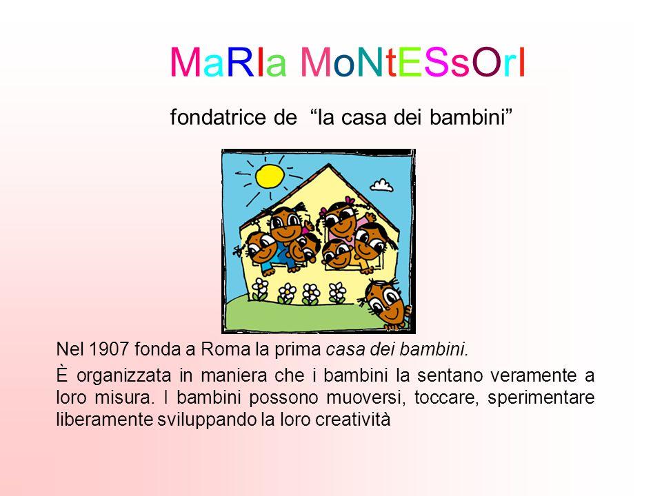 MaRIa MoNtESsOrI fondatrice de la casa dei bambini Nel 1907 fonda a Roma la prima casa dei bambini.
