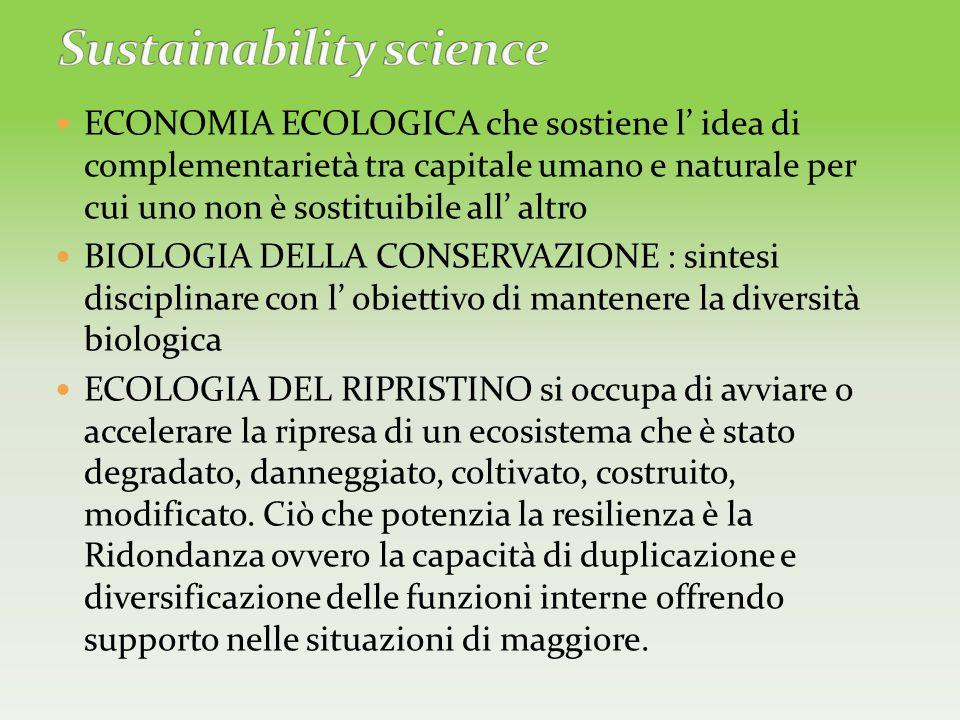 ECONOMIA ECOLOGICA che sostiene l idea di complementarietà tra capitale umano e naturale per cui uno non è sostituibile all altro BIOLOGIA DELLA CONSE