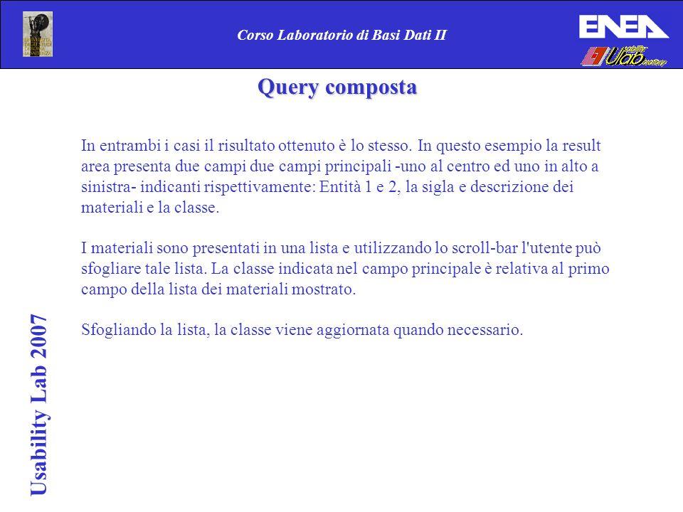 Usability Lab 2007 Corso Laboratorio di Basi Dati II In entrambi i casi il risultato ottenuto è lo stesso. In questo esempio la result area presenta d