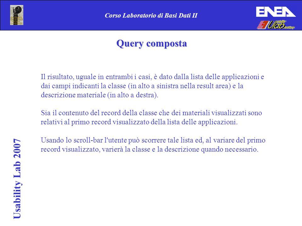 Usability Lab 2007 Corso Laboratorio di Basi Dati II Il risultato, uguale in entrambi i casi, è dato dalla lista delle applicazioni e dai campi indica