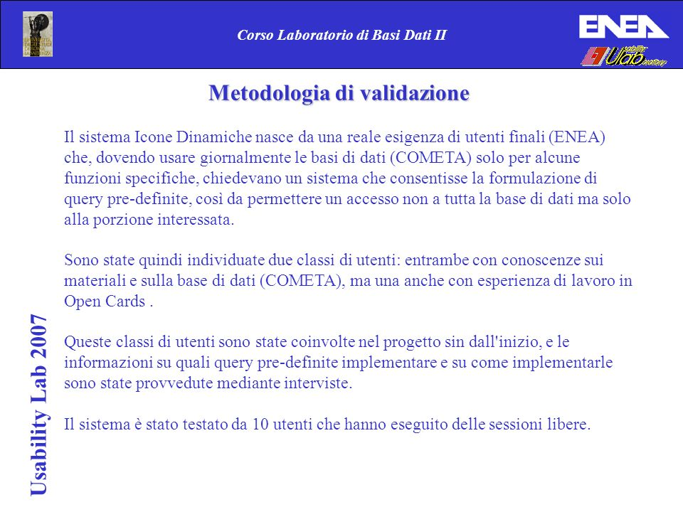 Usability Lab 2007 Corso Laboratorio di Basi Dati II Metodologia di validazione Il sistema Icone Dinamiche nasce da una reale esigenza di utenti final