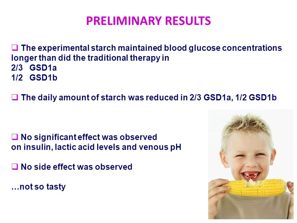 The experimental starch maintained blood glucose concentrations longer than did the traditional therapy in 2/3 GSD1a 1/2 GSD1b The daily amount of sta