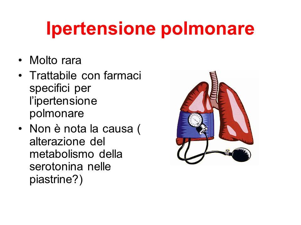 Ipertensione polmonare Molto rara Trattabile con farmaci specifici per lipertensione polmonare Non è nota la causa ( alterazione del metabolismo della