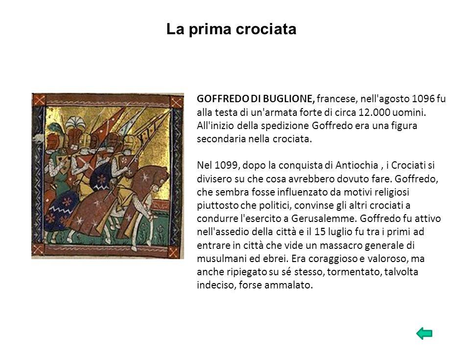 GOFFREDO DI BUGLIONE, francese, nell'agosto 1096 fu alla testa di un'armata forte di circa 12.000 uomini. All'inizio della spedizione Goffredo era una