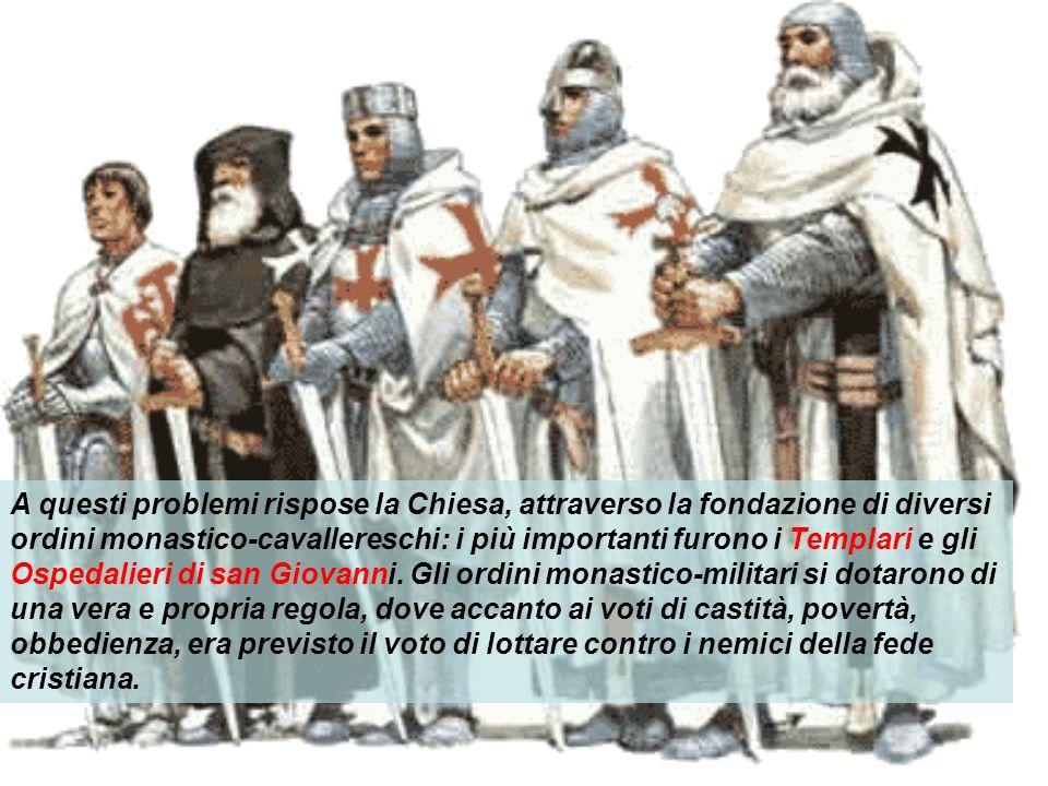 A questi problemi rispose la Chiesa, attraverso la fondazione di diversi ordini monastico-cavallereschi: i più importanti furono i Templari e gli Ospe