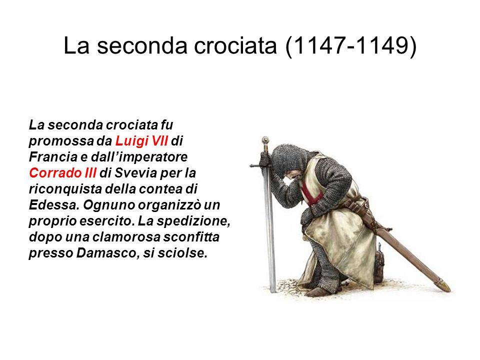 La seconda crociata (1147-1149) La seconda crociata fu promossa da Luigi VII di Francia e dallimperatore Corrado III di Svevia per la riconquista dell