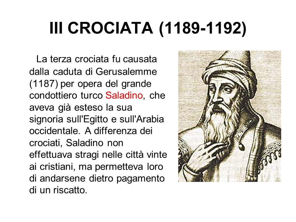 III CROCIATA (1189-1192) La terza crociata fu causata dalla caduta di Gerusalemme (1187) per opera del grande condottiero turco Saladino, che aveva gi