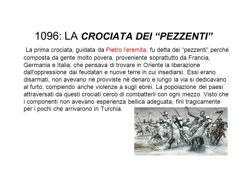 1096: LA CROCIATA DEI PEZZENTI La prima crociata, guidata da Pietro leremita, fu detta dei pezzenti perché composta da gente molto povera, proveniente