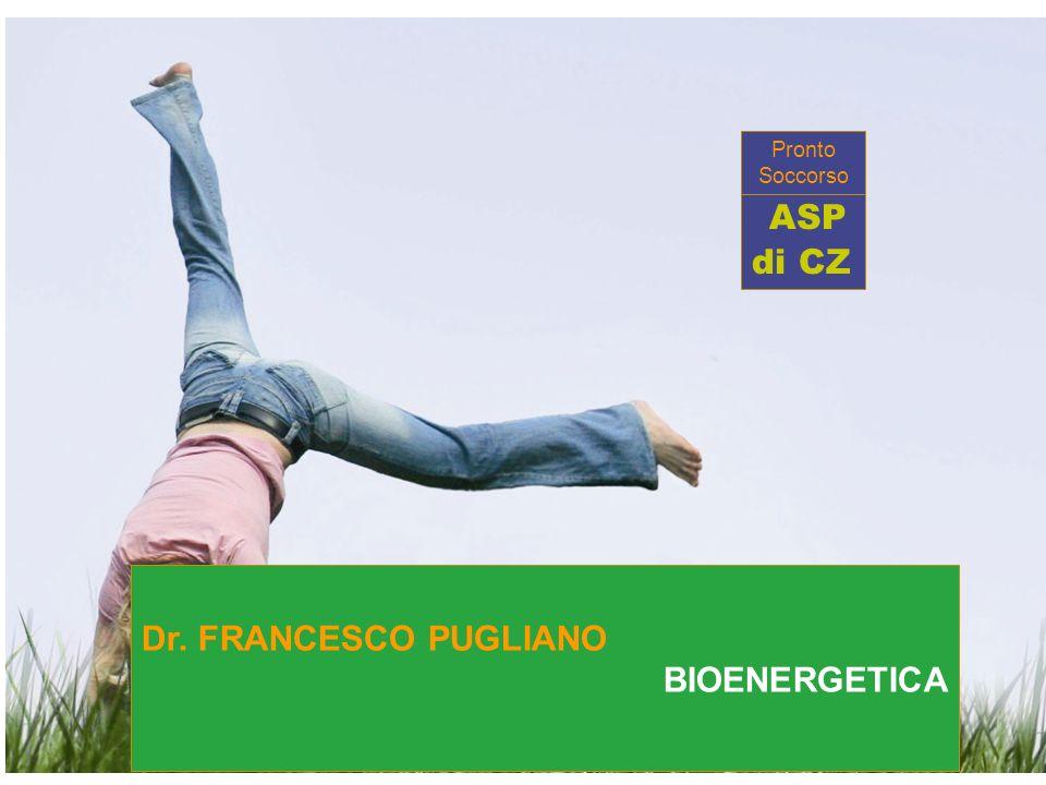 1 MODULO Dr. FRANCESCO PUGLIANO BIOENERGETICA ASP di CZ Pronto Soccorso