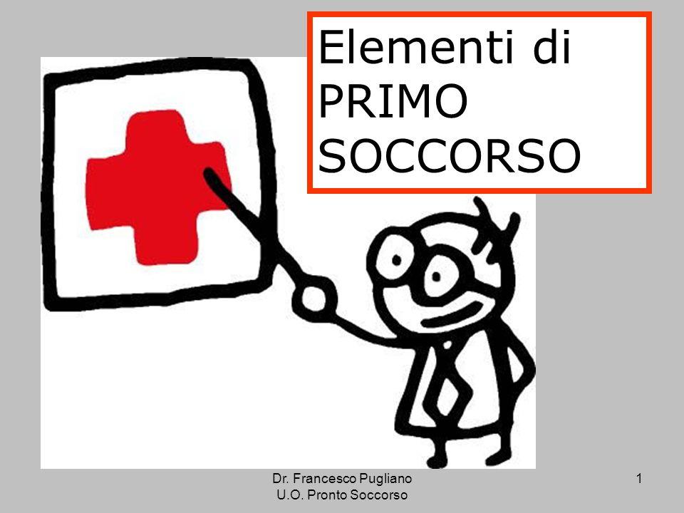 Dr. Francesco Pugliano U.O. Pronto Soccorso 1 Elementi di PRIMO SOCCORSO