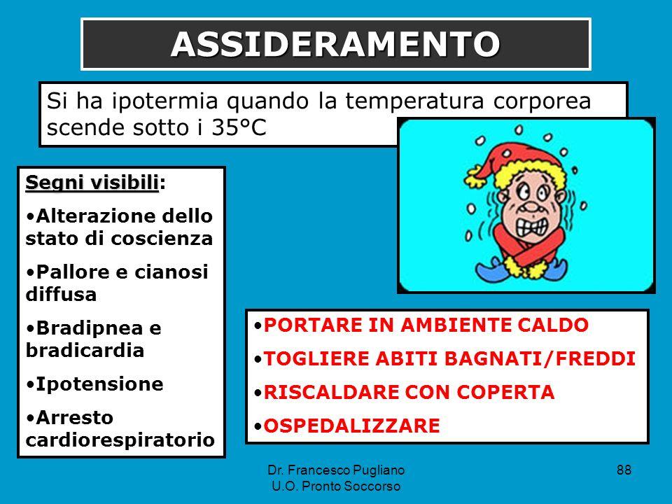 88 ASSIDERAMENTO Si ha ipotermia quando la temperatura corporea scende sotto i 35°C Segni visibili Segni visibili: Alterazione dello stato di coscienz