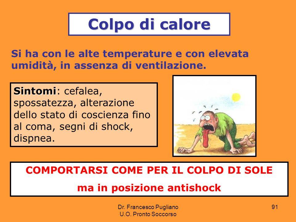 91 Colpo di calore Si ha con le alte temperature e con elevata umidità, in assenza di ventilazione. Sintomi Sintomi: cefalea, spossatezza, alterazione