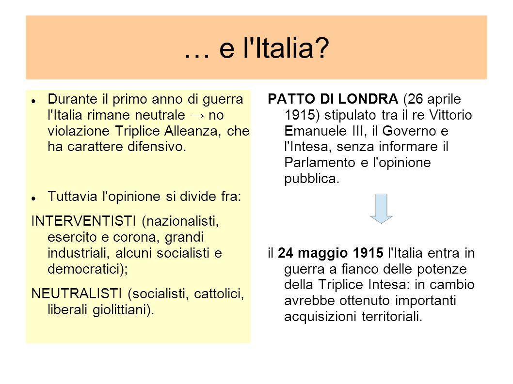 … e l'Italia? Durante il primo anno di guerra l'Italia rimane neutrale no violazione Triplice Alleanza, che ha carattere difensivo. Tuttavia l'opinion