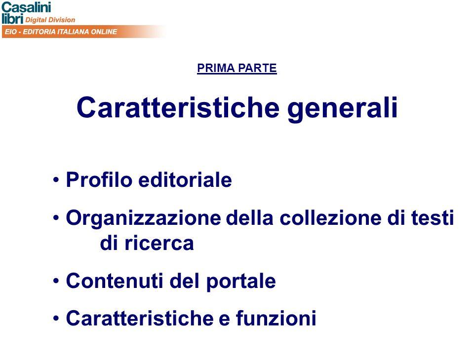 PRIMA PARTE Caratteristiche generali Profilo editoriale Organizzazione della collezione di testi di ricerca Contenuti del portale Caratteristiche e funzioni