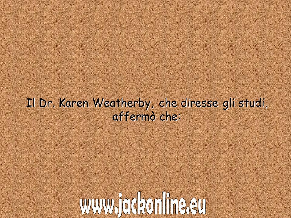 Il Dr. Karen Weatherby, che diresse gli studi, affermò che: