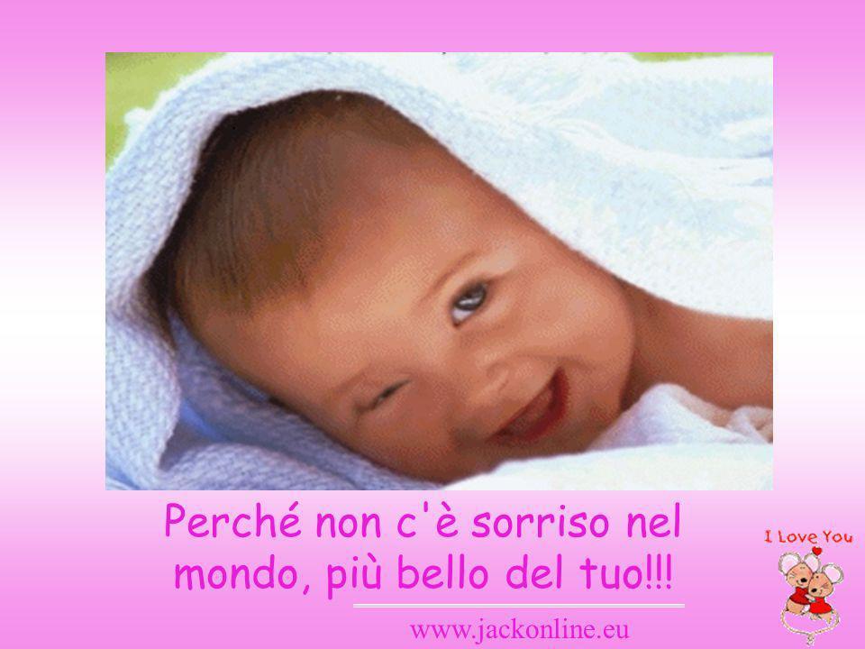 www.jackonline.eu Perché non c'è sorriso nel mondo, più bello del tuo!!!